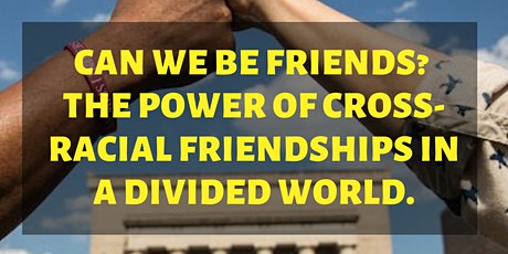 Can We Be Friends? The Power of Cross-Racial Friendships in a Divided World tickets