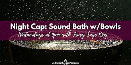 Night Cap: Sound Bath with Singing Bowls tickets