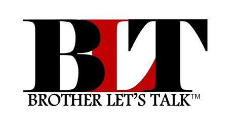 Brother Let's Talk to Brothers & Sisters About Everything Support Group billets