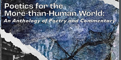 Reading for the anthology Ecopoetics for the More-than-Human World tickets