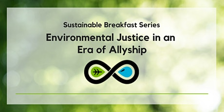 Sustainable Breakfast Series: Environmental Justice in an Era of Allyship tickets