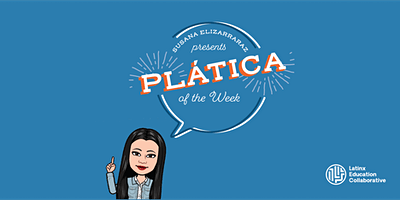 Pláticas of the Week with Susana Elizarraraz