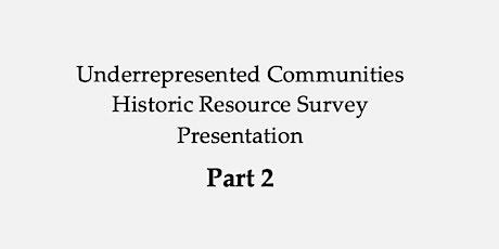 Part 2: Underrepresented Communities Historic Resources Survey Presentation tickets