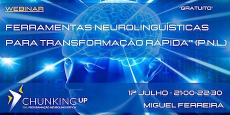 Webinar - Ferramentas Neurolinguísticas para Transformação Rápida (P.N.L.). bilhetes