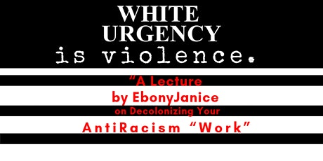 White Urgency is Violence:A lecture by EbonyJanice tickets