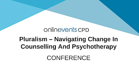 Pluralism – Navigating Change In Counselling And Psychotherapy - CONFERENCE tickets