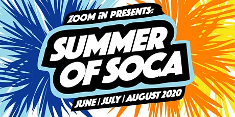 ZOOM iN - Summer of Soca - The virtual Soca & Dancehall Fete tickets
