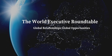 The Worldwide Executive  Roundtable -  Global  Opportunities tickets
