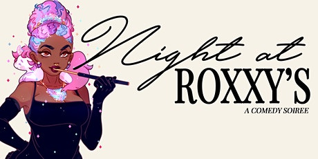 Night at Roxxy's with Roxxy Haze & More (Los Angeles) tickets