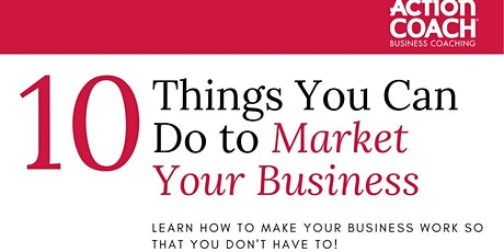 10 Things You Can Do to Market Your Business thru COVID-19 RIGHT NOW tickets