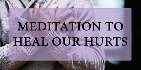 Meditation to Heal our Hurts tickets