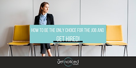 HOW TO BE THE ONLY CHOICE FOR THE JOB AND GET HIRED! tickets