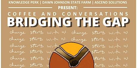 Coffee & Conversations: Bridging the Gap tickets