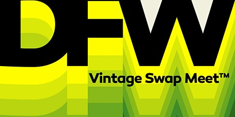 DFW Vintage Swap Meet #11 August 16th, 2020 tickets