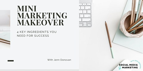 Mini Marketing Makeover - The 4 Essential Ingredients You Need for Success tickets