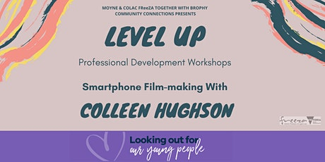 Level Up, FREE Smartphone Film-making  Sessions with Colleen Hughson tickets