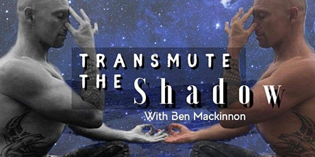 Transmute the Shadow with Ben Mackinnon tickets