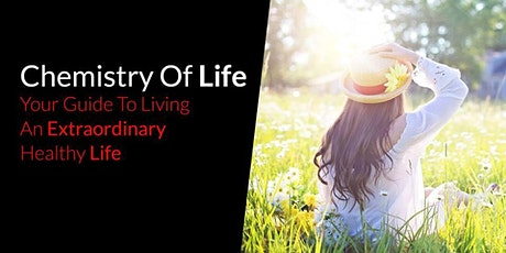 Chemistry Of Life - Your Guide To An Extraordinary Healthy Life tickets