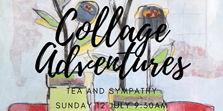 "Collage Adventures ""Tea and Sympathy"" 12 July tickets"