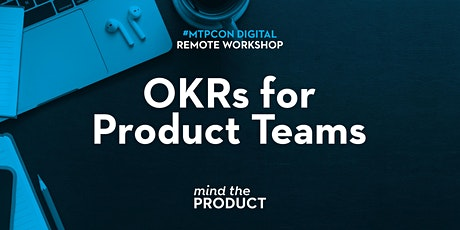 #mtpcon Digital 2020: OKRs for Product Teams Remote Workshop tickets