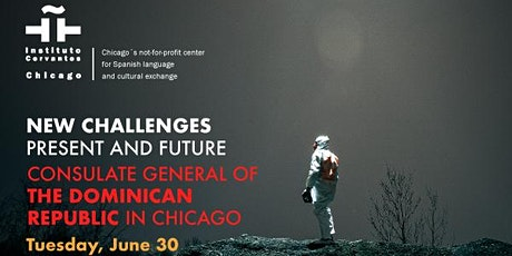 New challenges. Present and future -Consulate Genreal of the DR in Chicago tickets