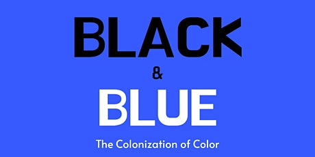 Black and Blue:The Colonization of Color tickets
