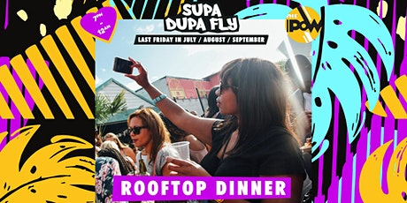 Supa Dupa Fly x Rooftop Dinner tickets