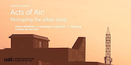 Acts of Air: Reshaping the urban sonic - Launch events & performances tickets