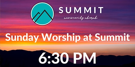 Sunday Worship at Summit | 6:30 PM tickets