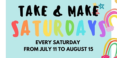 Take and Make Saturdays (July 11 to August 15) tickets