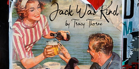 JACK WAS KIND by Tracy Thorne tickets