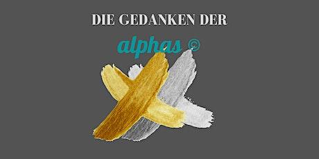"""Die Gedanken der alphas © - Präsentiere deine Idee """"ONLINE"""" Tickets"""