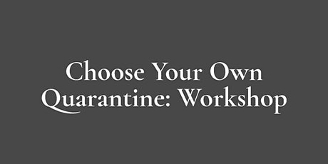 Writing For Online Games Workshop - Choose Your Own Quarantine tickets