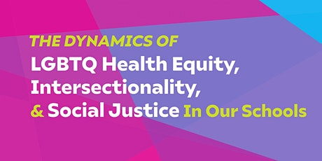 The Dynamics of LGBTQ Health Equity, Intersectionality and Social Justice tickets
