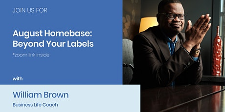 August Homebase: Beyond Your Labels w/ William Brown tickets