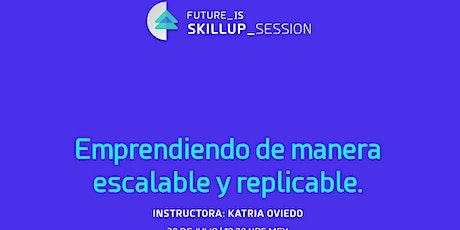 Emprendiendo de manera escalable y replicable | Skillup Session tickets
