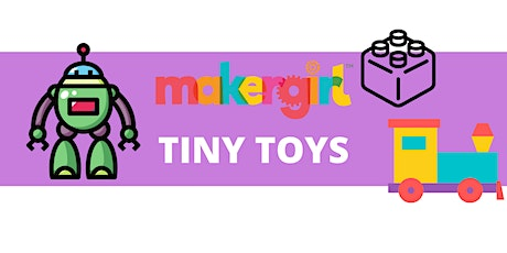 MakerGirl Virtual Session: Tiny Toys tickets