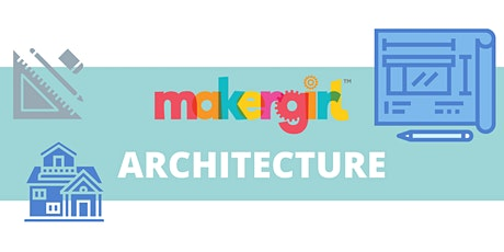 MakerGirl Virtual Session: Architecture tickets