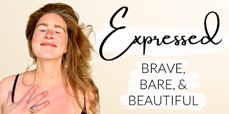 EXPRESSED: Brave, Bare, & Beautiful tickets