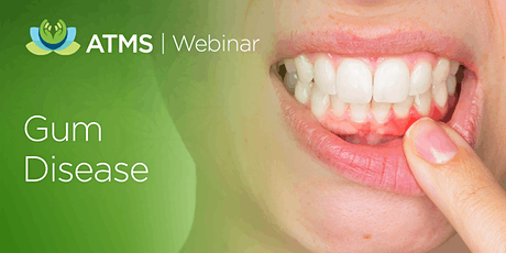 Webinar: Gum Disease and it's System Disease Connections tickets