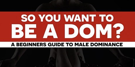 So you want to be a Dom ? tickets