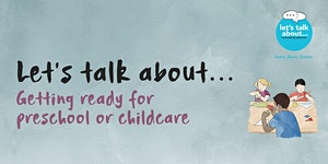 Let's talk about… getting ready for preschool and...