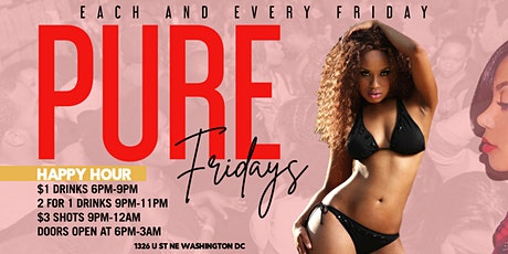Pure Fridays $1 Drinks 6-9pm 2 for 1 Drinks 9pm - 11pm $3 Shots 9pm - 12am tickets