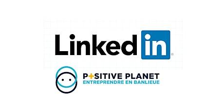 POSITIVE PLANET - LinkedIn : communiquer efficacement  (visioconférence) billets