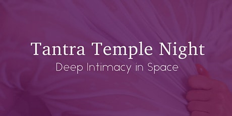 Tantra Temple Night - Deep Intimacy in Space Tickets
