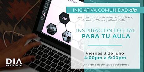 Comunidad DIA: Inspiración Digital para tu aula. tickets