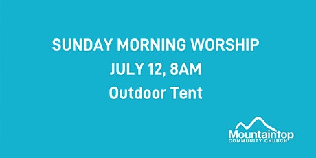 Mountaintop Church | Sunday Service | July 12 | 8AM (Outdoor Worship) tickets