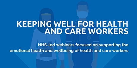 Keeping Well for Health and Care Workers: #3 Coping with Burnout and Stress tickets