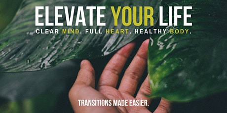 Elevate Your Life: Clear Mind. Full Heart. Healthy Body. tickets