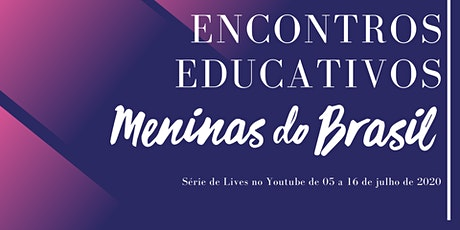 ENCONTROS EDUCATIVOS MENINAS DO BRASIL ingressos